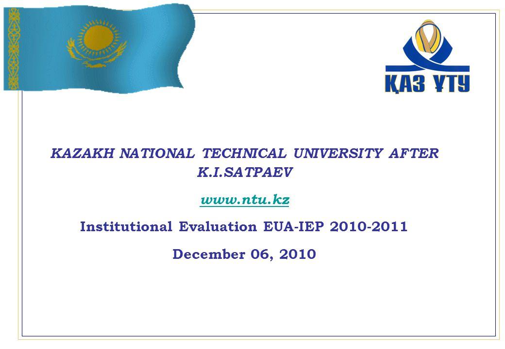 KAZAKH NATIONAL TECHNICAL UNIVERSITY AFTER K.I.SATPAEV www.ntu.kz Institutional Evaluation EUA-IEP 2010-2011 December 06, 2010
