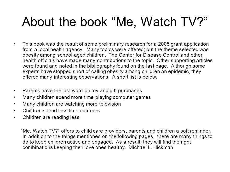 About the book Me, Watch TV? This book was the result of some preliminary research for a 2005 grant application from a local health agency.