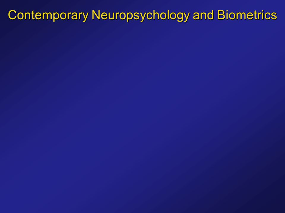 Contemporary Neuropsychology and Biometrics