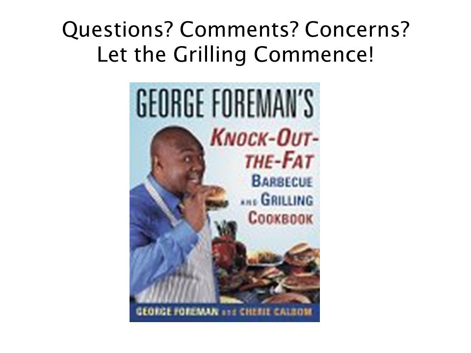Questions? Comments? Concerns? Let the Grilling Commence!