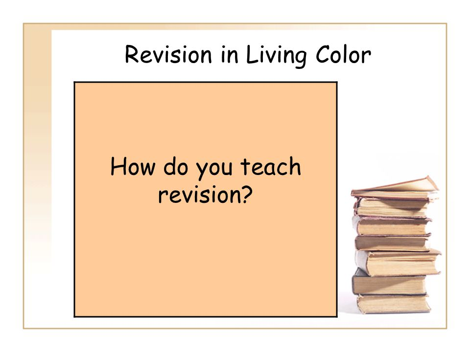 Revision in Living Color How do you teach revision
