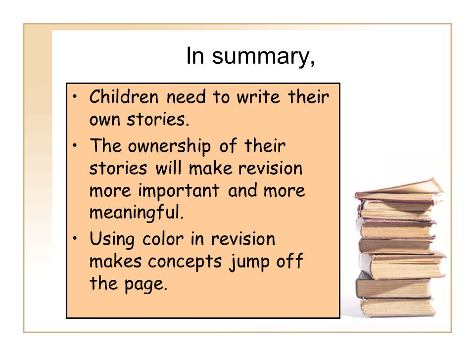 In summary, Children need to write their own stories.