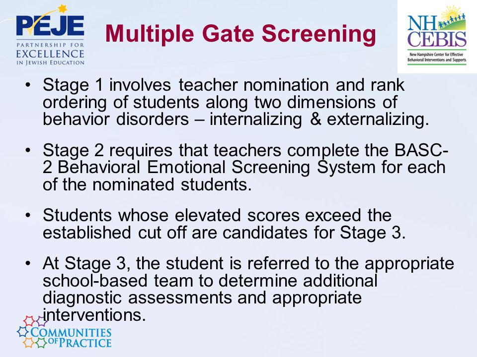 Multiple Gate Screening Stage 1 involves teacher nomination and rank ordering of students along two dimensions of behavior disorders – internalizing & externalizing.