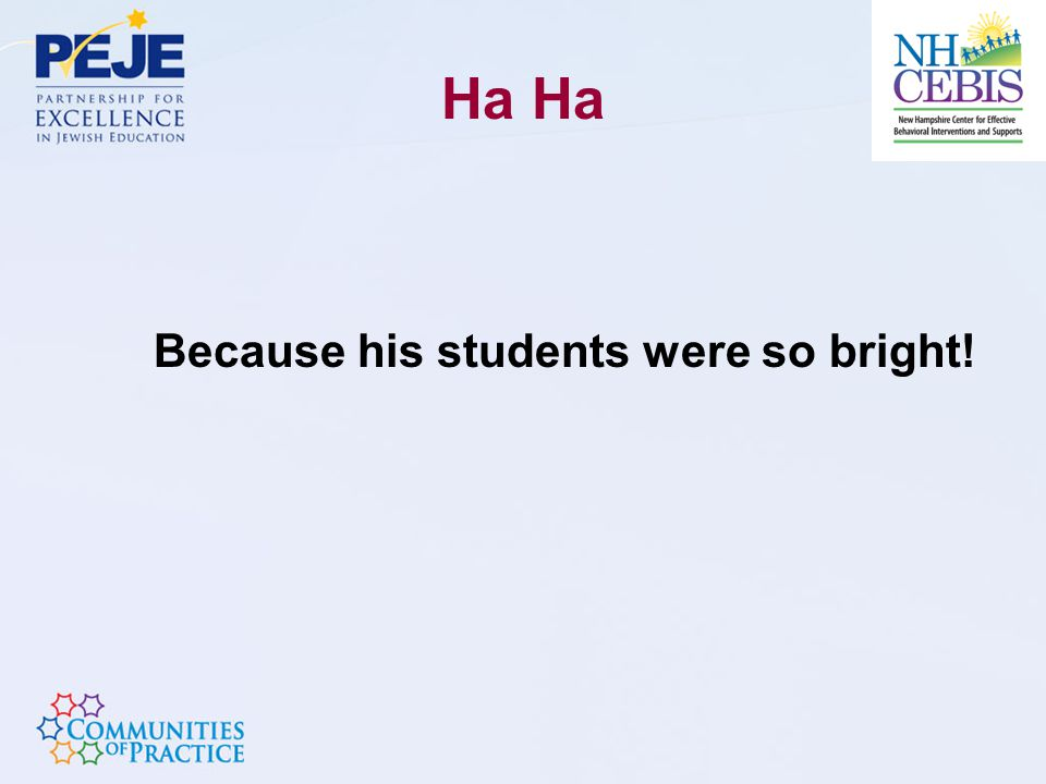 Ha Because his students were so bright!