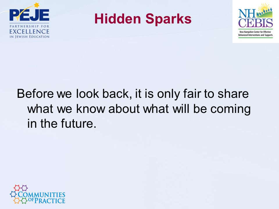 Hidden Sparks Before we look back, it is only fair to share what we know about what will be coming in the future.