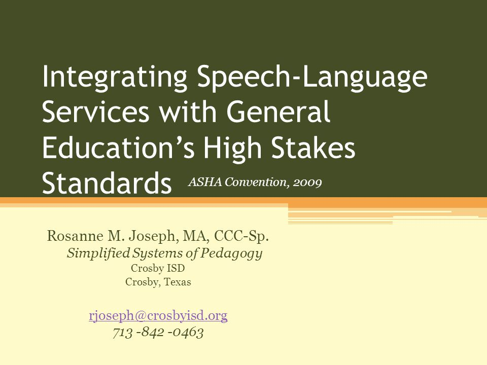 Integrating Speech-Language Services with General Education's High Stakes Standards Rosanne M.