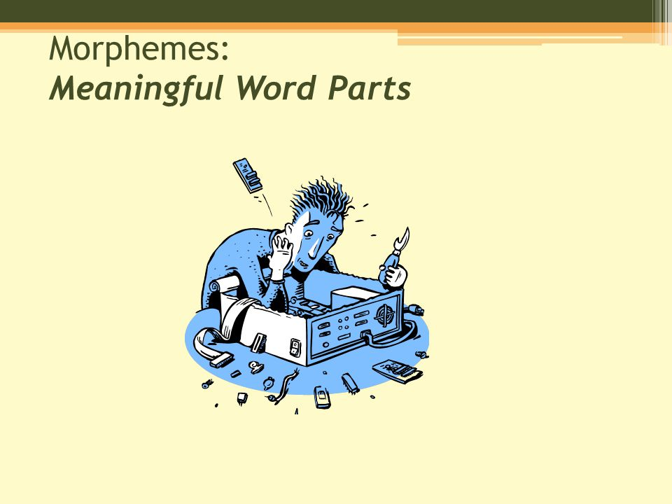 Morphemes: Meaningful Word Parts