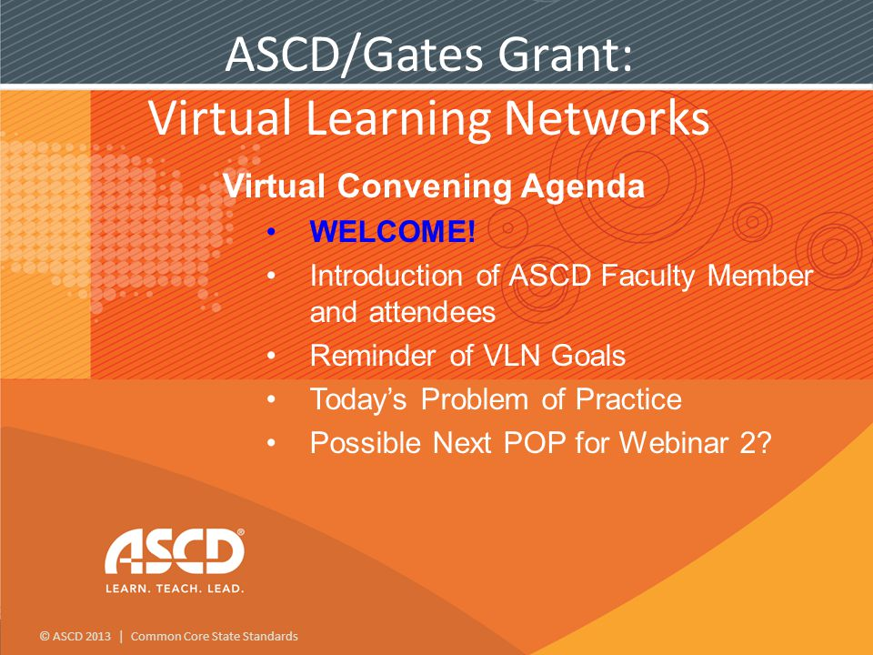 © ASCD 2013 | Common Core State Standards Virtual Convening Agenda WELCOME.