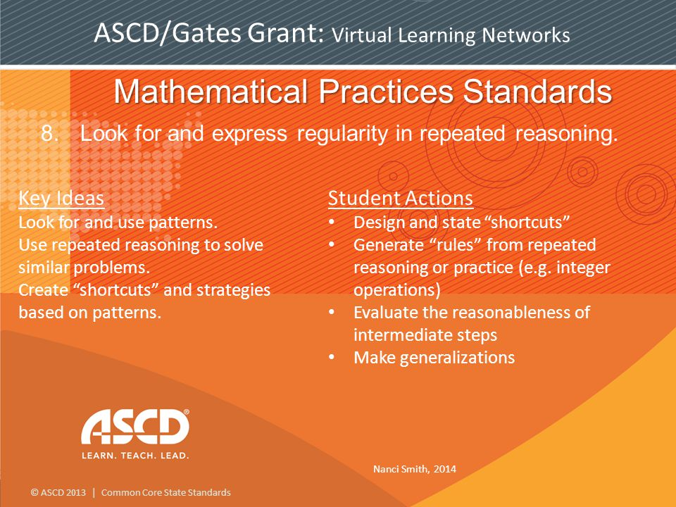 © ASCD 2013 | Common Core State Standards ASCD/Gates Grant: Virtual Learning Networks Mathematical Practices Standards 8.Look for and express regularity in repeated reasoning.