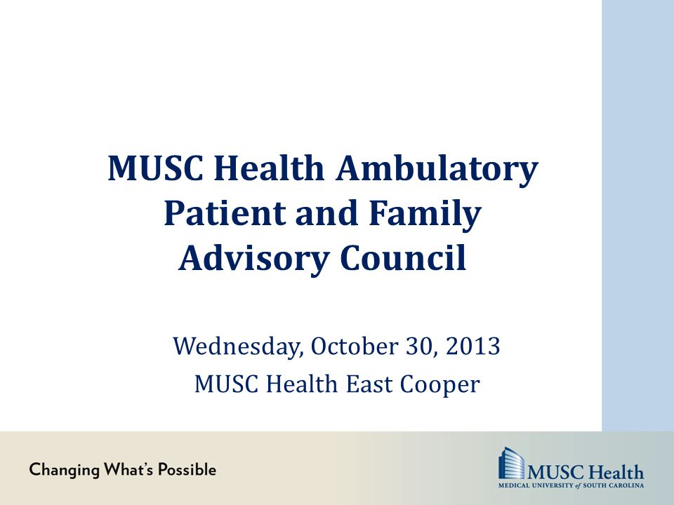 Agenda Introductions: Mikelyn McGinnis Lunch MUSC Health Site Specific Information: Dianne Thesing, Nanci Balassone, Nicole Bernier MUSC Health Strategic Overview: Jeff D'Agostino Patient & Family Advisory Council Purpose Mikelyn McGinnis Closing Remarks and Next Steps Mikelyn McGinnis
