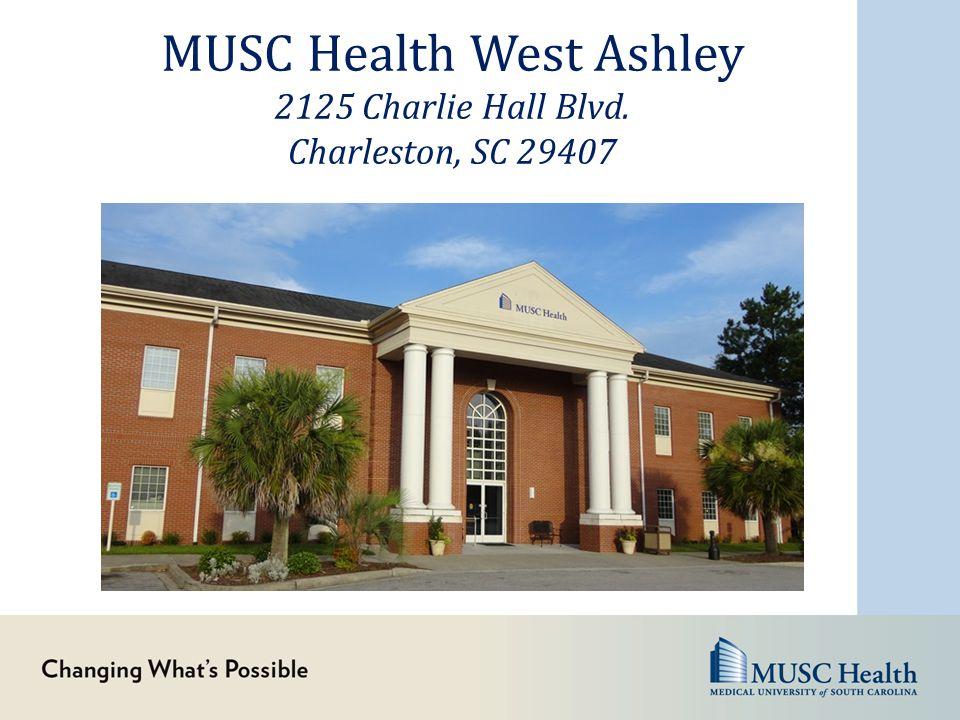 MUSC Health West Ashley 2125 Charlie Hall Blvd. Charleston, SC 29407