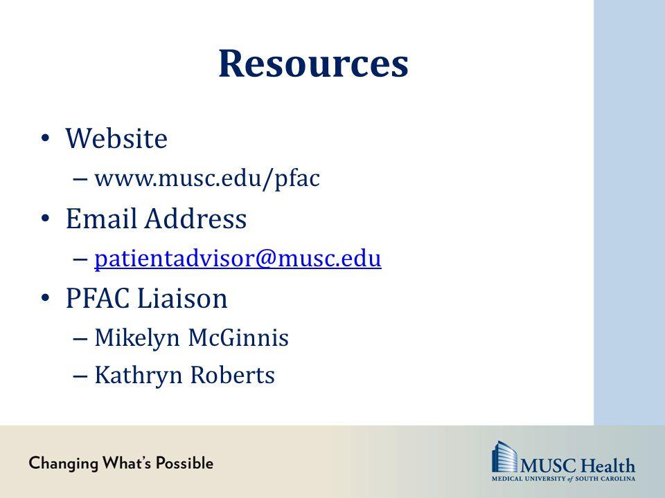 Resources Website – www.musc.edu/pfac Email Address – patientadvisor@musc.edu patientadvisor@musc.edu PFAC Liaison – Mikelyn McGinnis – Kathryn Robert