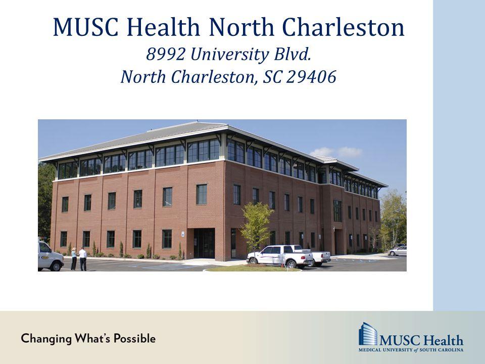 MUSC Health North Charleston 8992 University Blvd. North Charleston, SC 29406