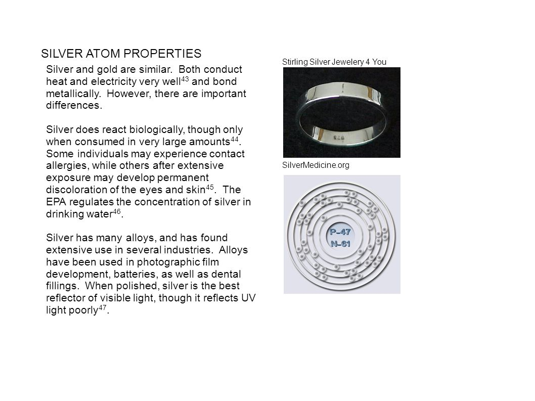 SILVER ATOM PROPERTIES Silver and gold are similar. Both conduct heat and electricity very well 43 and bond metallically. However, there are important