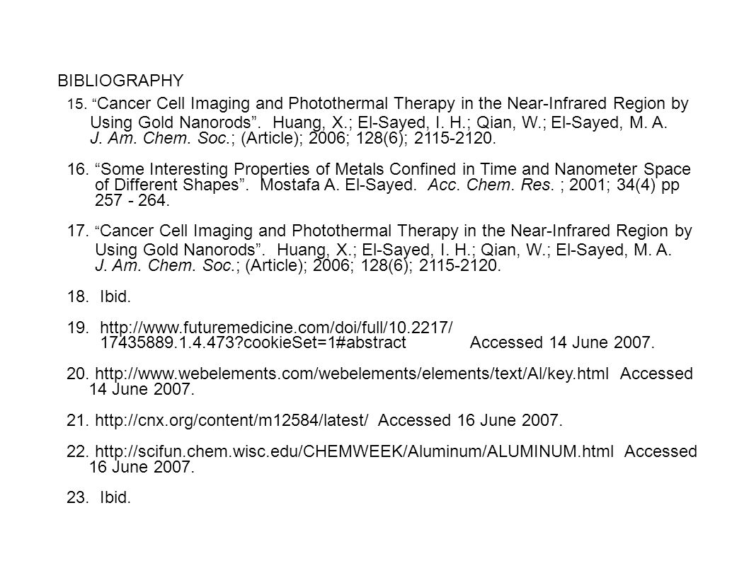"""BIBLIOGRAPHY 15. """" Cancer Cell Imaging and Photothermal Therapy in the Near-Infrared Region by Using Gold Nanorods"""". Huang, X.; El-Sayed, I. H.; Qian,"""