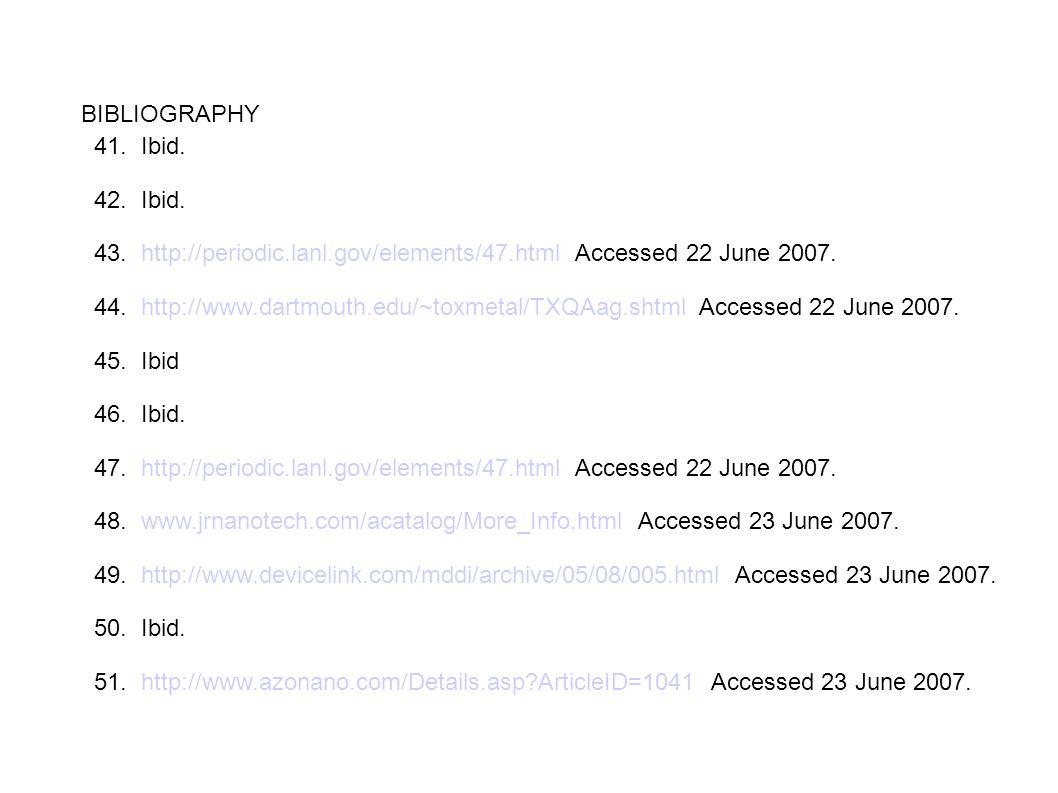 BIBLIOGRAPHY 41. Ibid. 42. Ibid. 43. http://periodic.lanl.gov/elements/47.html Accessed 22 June 2007. 44. http://www.dartmouth.edu/~toxmetal/TXQAag.sh