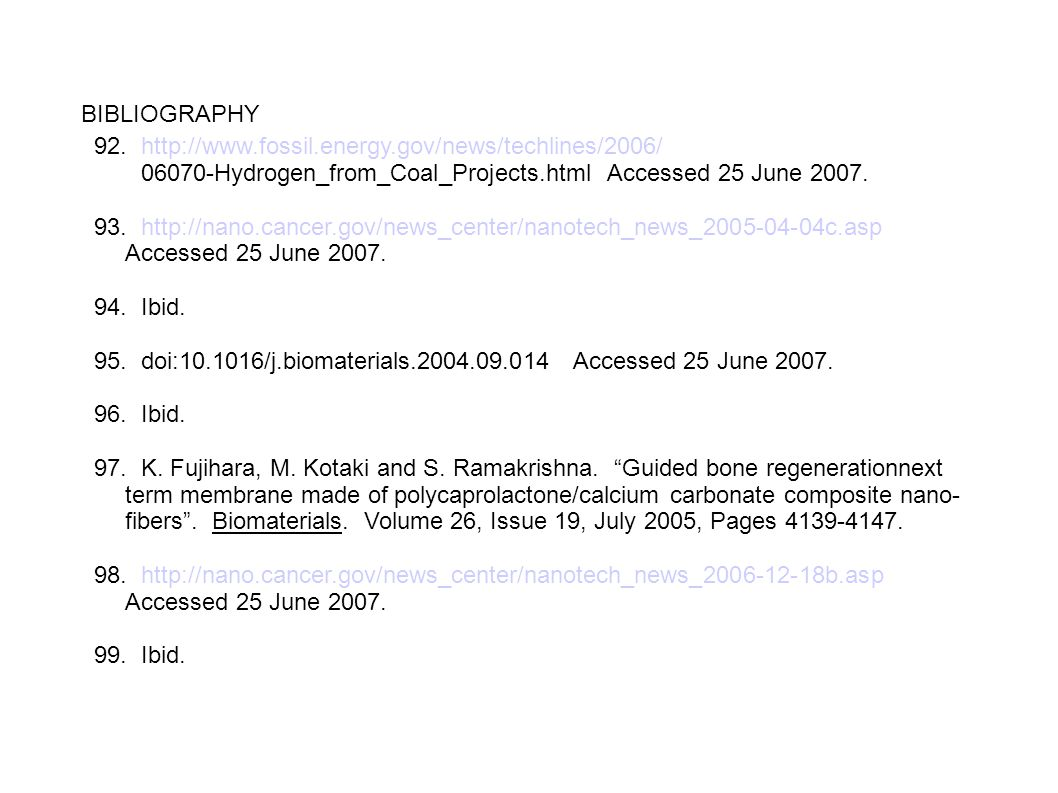 BIBLIOGRAPHY 92. http://www.fossil.energy.gov/news/techlines/2006/ 06070-Hydrogen_from_Coal_Projects.html Accessed 25 June 2007. 93. http://nano.cance