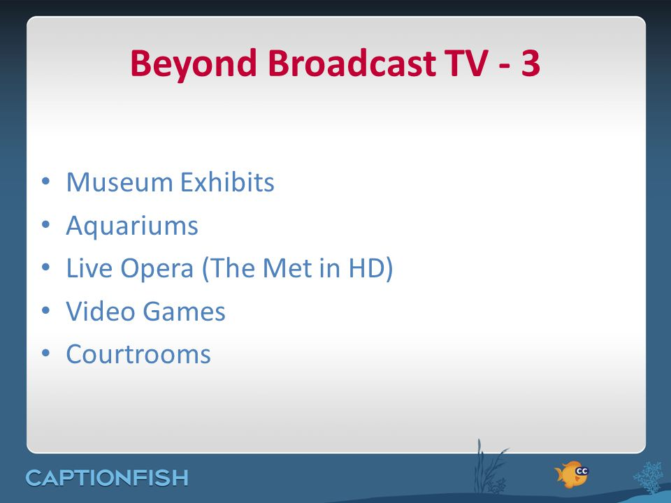 Beyond Broadcast TV - 3 Museum Exhibits Aquariums Live Opera (The Met in HD) Video Games Courtrooms