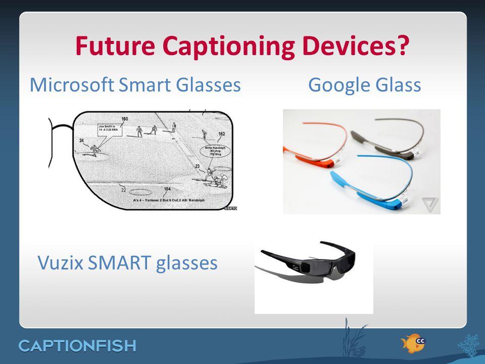 Future Captioning Devices Microsoft Smart GlassesGoogle Glass Vuzix SMART glasses