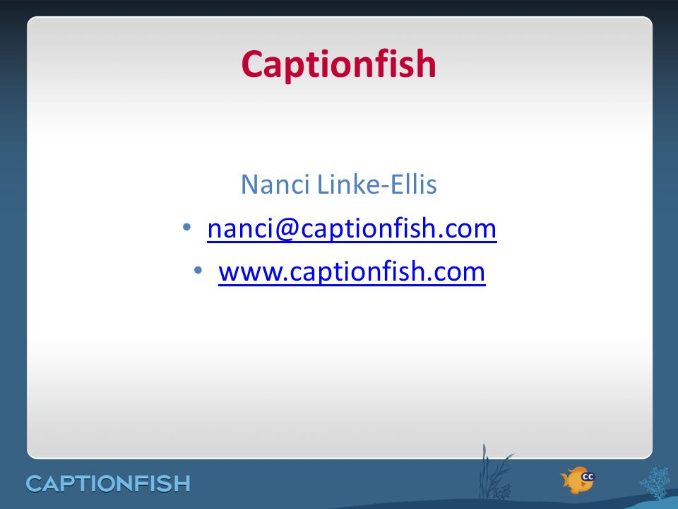 Captionfish Nanci Linke-Ellis nanci@captionfish.com www.captionfish.com