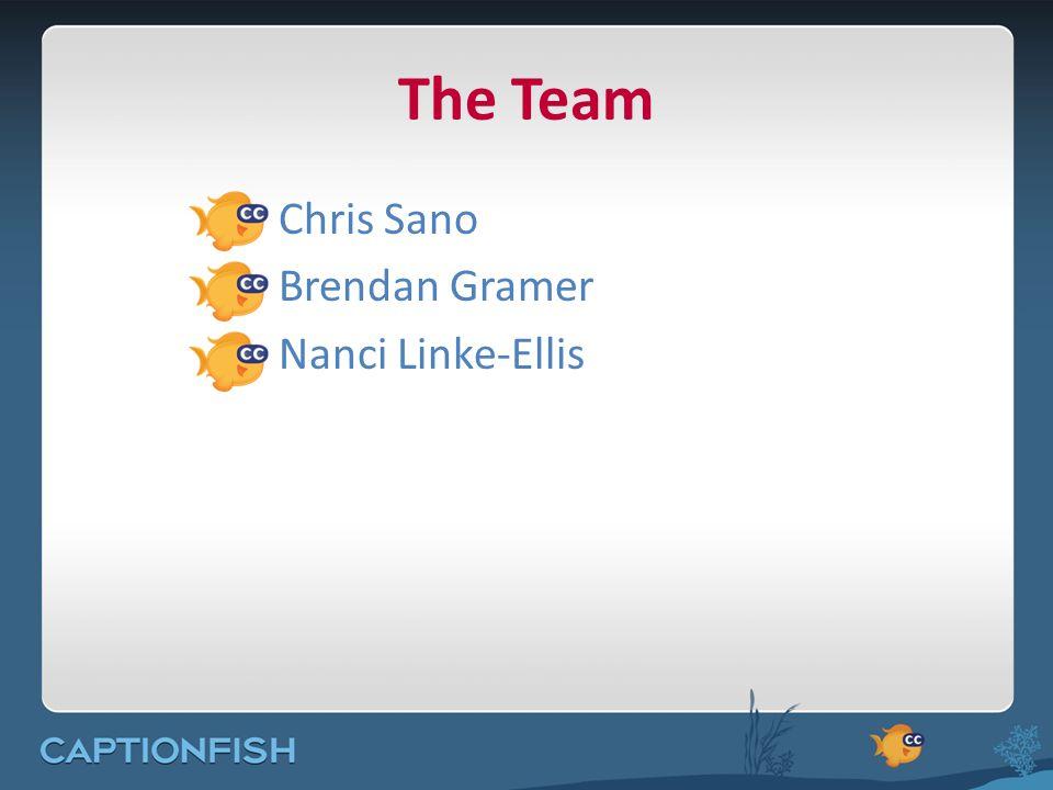 The Team Chris Sano Brendan Gramer Nanci Linke-Ellis