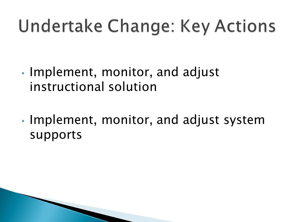 Implement, monitor, and adjust instructional solution Implement, monitor, and adjust system supports