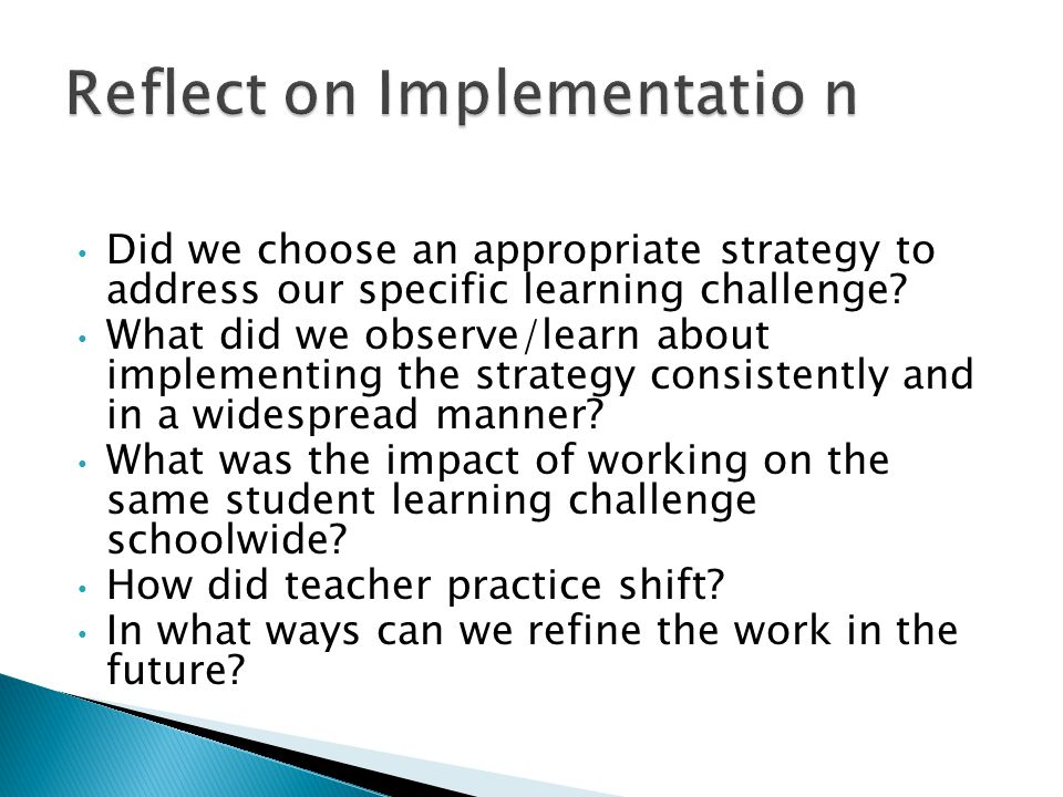 Did we choose an appropriate strategy to address our specific learning challenge? What did we observe/learn about implementing the strategy consistent