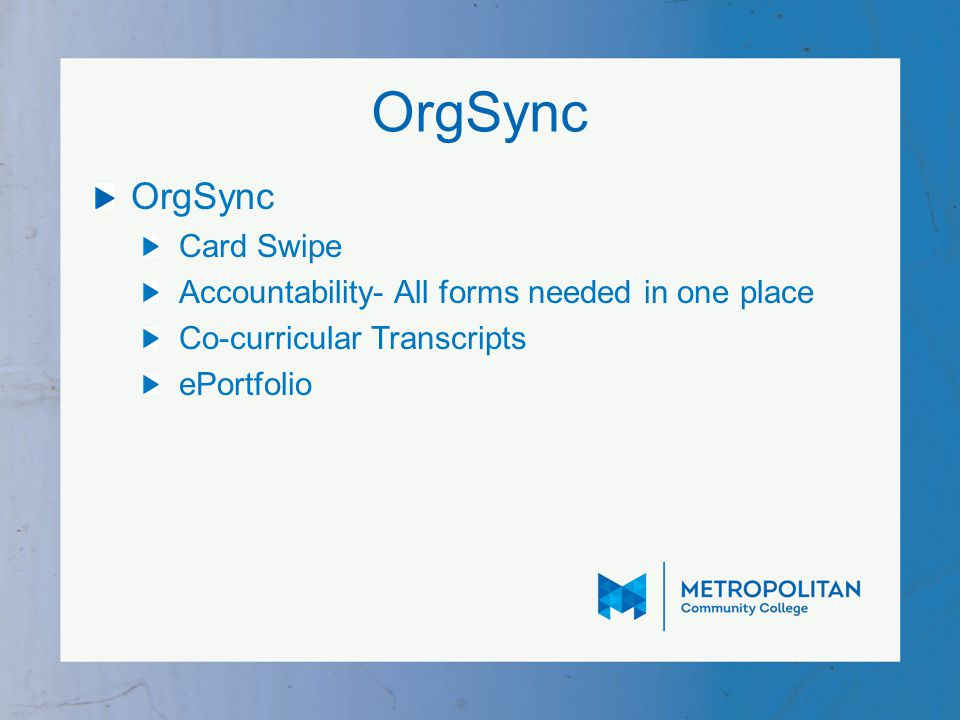 OrgSync Card Swipe Accountability- All forms needed in one place Co-curricular Transcripts ePortfolio