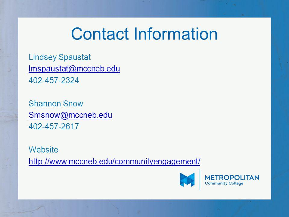 Contact Information Lindsey Spaustat lmspaustat@mccneb.edu 402-457-2324 Shannon Snow Smsnow@mccneb.edu 402-457-2617 Website http://www.mccneb.edu/communityengagement/