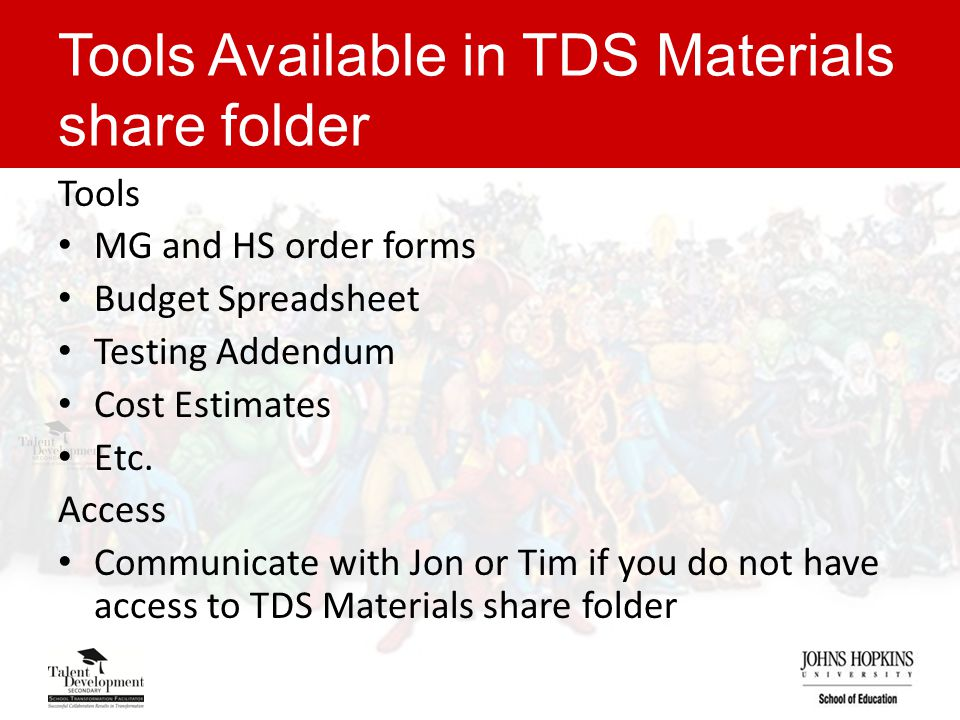 Tools Available in TDS Materials share folder Tools MG and HS order forms Budget Spreadsheet Testing Addendum Cost Estimates Etc.