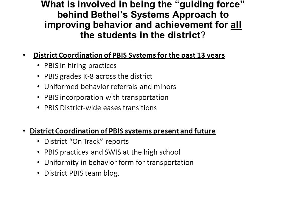 What is involved in being the guiding force behind Bethel's Systems Approach to improving behavior and achievement for all the students in the district.