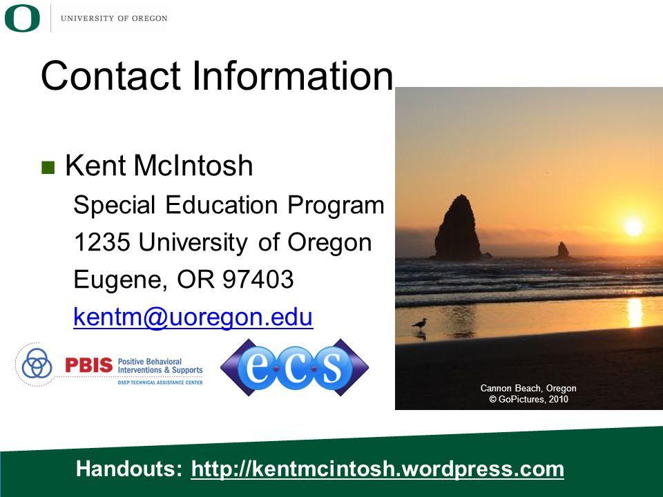 Contact Information Handouts: http://kentmcintosh.wordpress.com Cannon Beach, Oregon © GoPictures, 2010 Kent McIntosh Special Education Program 1235 University of Oregon Eugene, OR 97403 kentm@uoregon.edu
