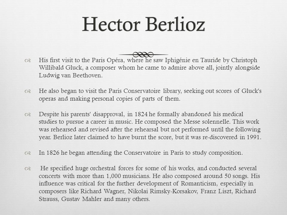 Hector BerliozHector Berlioz  His first visit to the Paris Opéra, where he saw Iphigénie en Tauride by Christoph Willibald Gluck, a composer whom he