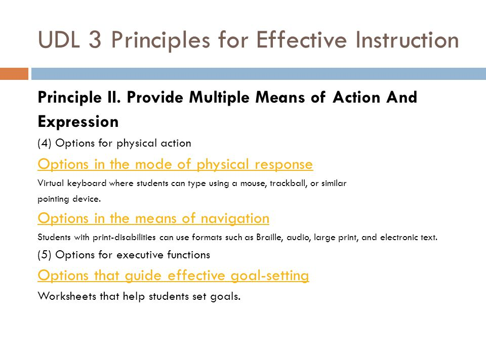 UDL 3 Principles for Effective Instruction Options that support planning and strategy development Organizational features support students ability to plan and strategize Options that facilitate managing information and resources Graphic organizer tools to help students manage information, resources and organize their thoughts.