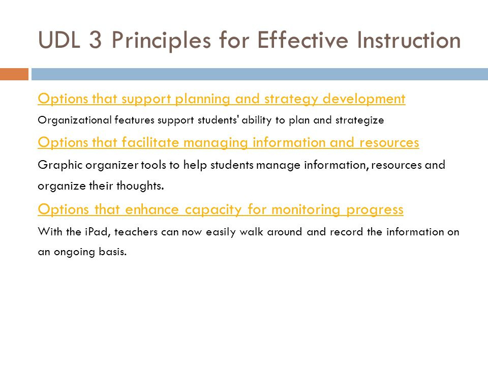 UDL 3 Principles for Effective Instruction Options that support planning and strategy development Organizational features support students' ability to