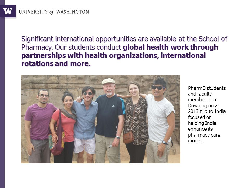 Significant international opportunities are available at the School of Pharmacy.