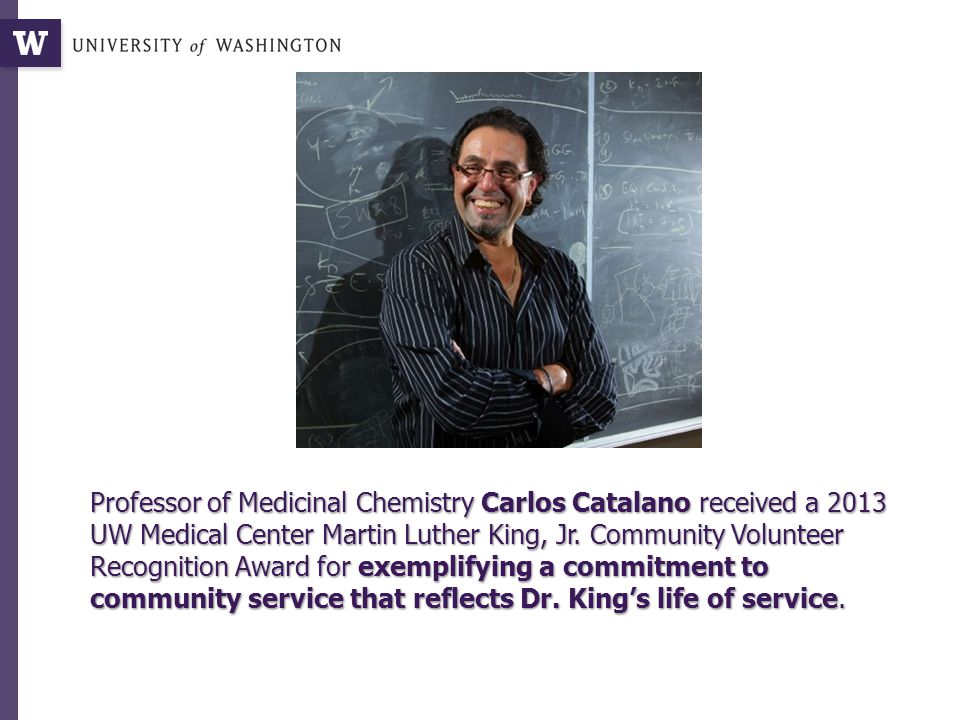 Professor of Medicinal Chemistry Carlos Catalano received a 2013 UW Medical Center Martin Luther King, Jr.