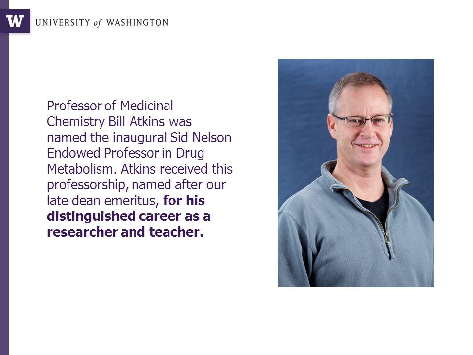 Professor of Medicinal Chemistry Bill Atkins was named the inaugural Sid Nelson Endowed Professor in Drug Metabolism.