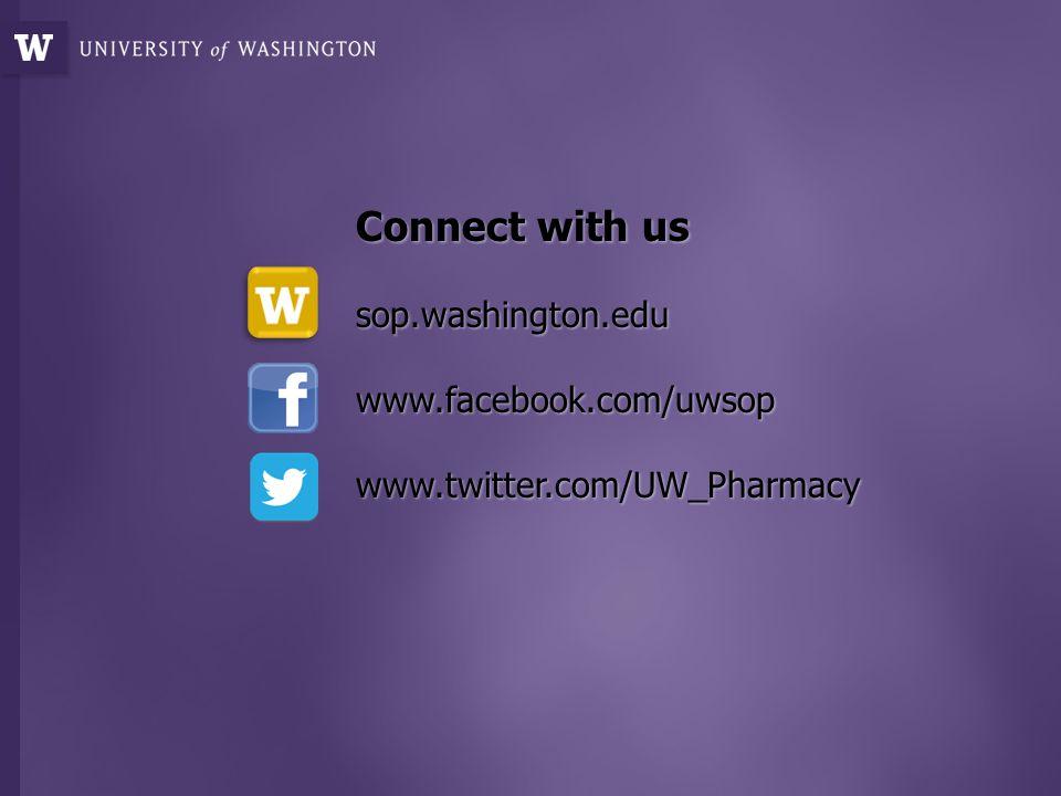Connect with us sop.washington.eduwww.facebook.com/uwsopwww.twitter.com/UW_Pharmacy