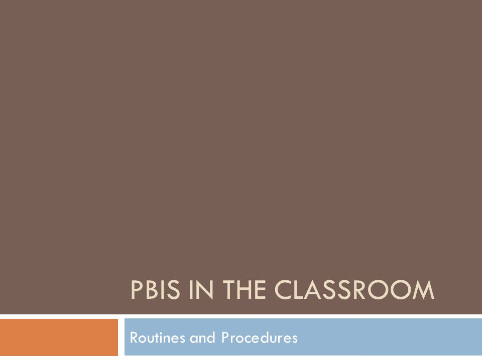 PBIS IN THE CLASSROOM Routines and Procedures