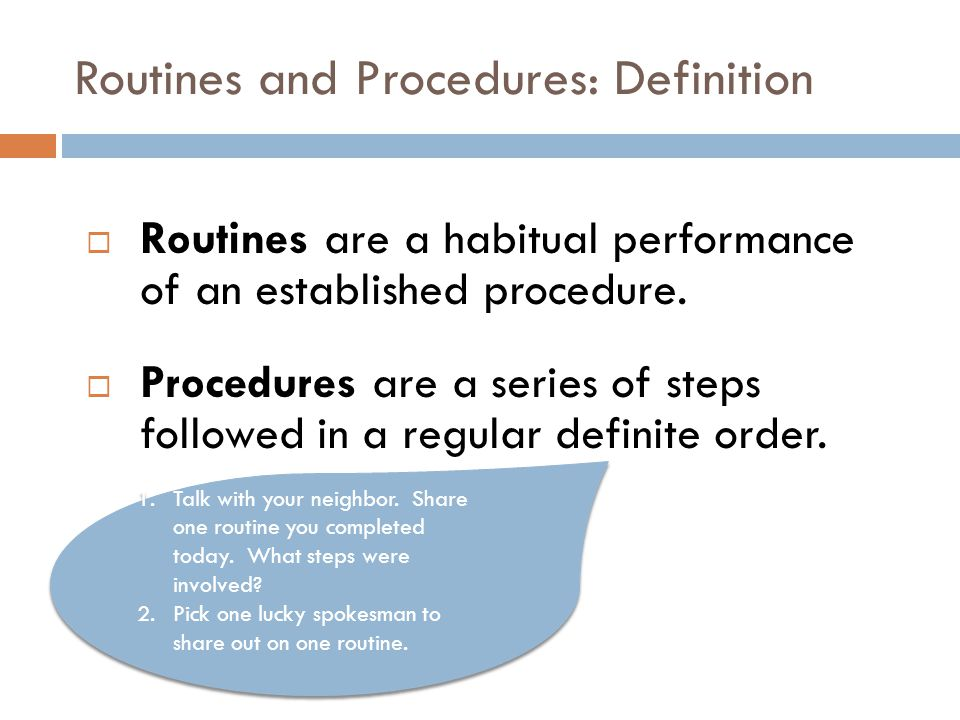 Routines and Procedures: Definition  Routines are a habitual performance of an established procedure.  Procedures are a series of steps followed in