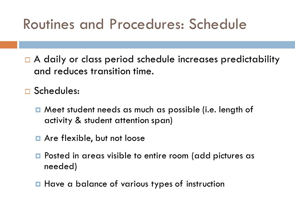 Routines and Procedures: Schedule  A daily or class period schedule increases predictability and reduces transition time.  Schedules:  Meet student