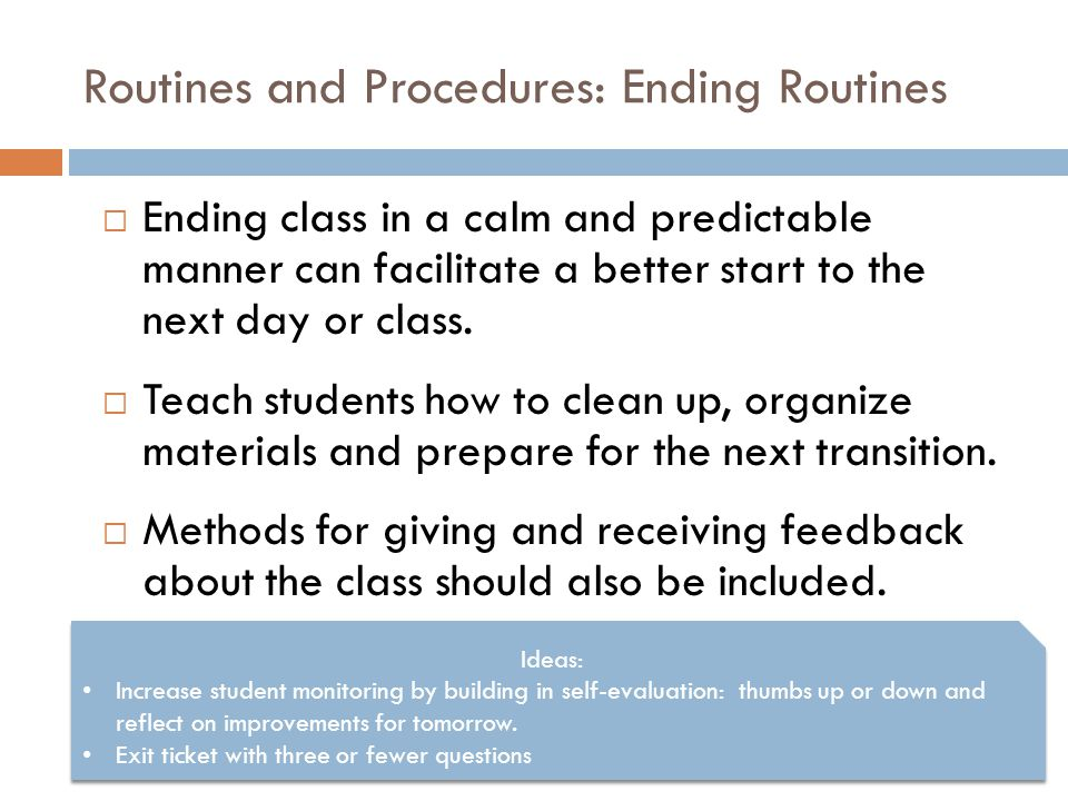Routines and Procedures: Ending Routines  Ending class in a calm and predictable manner can facilitate a better start to the next day or class.  Tea