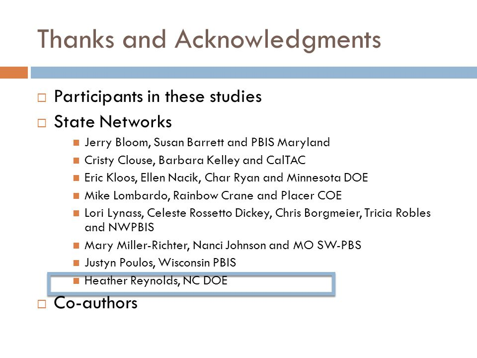  Participants in these studies  State Networks Jerry Bloom, Susan Barrett and PBIS Maryland Cristy Clouse, Barbara Kelley and CalTAC Eric Kloos, Ell