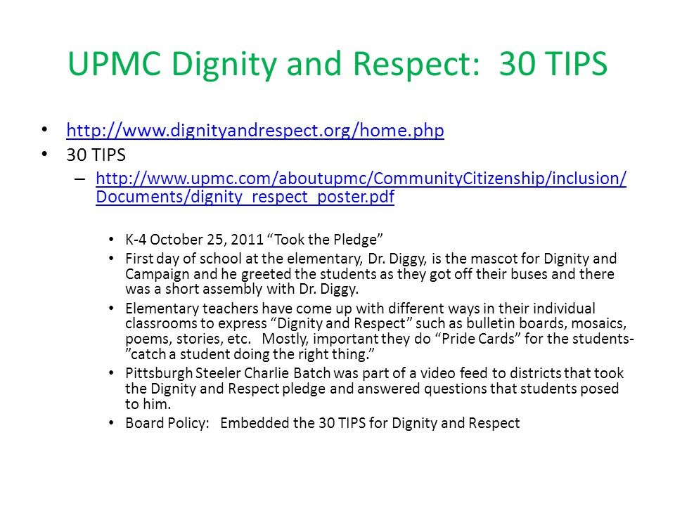 UPMC Dignity and Respect: 30 TIPS http://www.dignityandrespect.org/home.php 30 TIPS – http://www.upmc.com/aboutupmc/CommunityCitizenship/inclusion/ Do