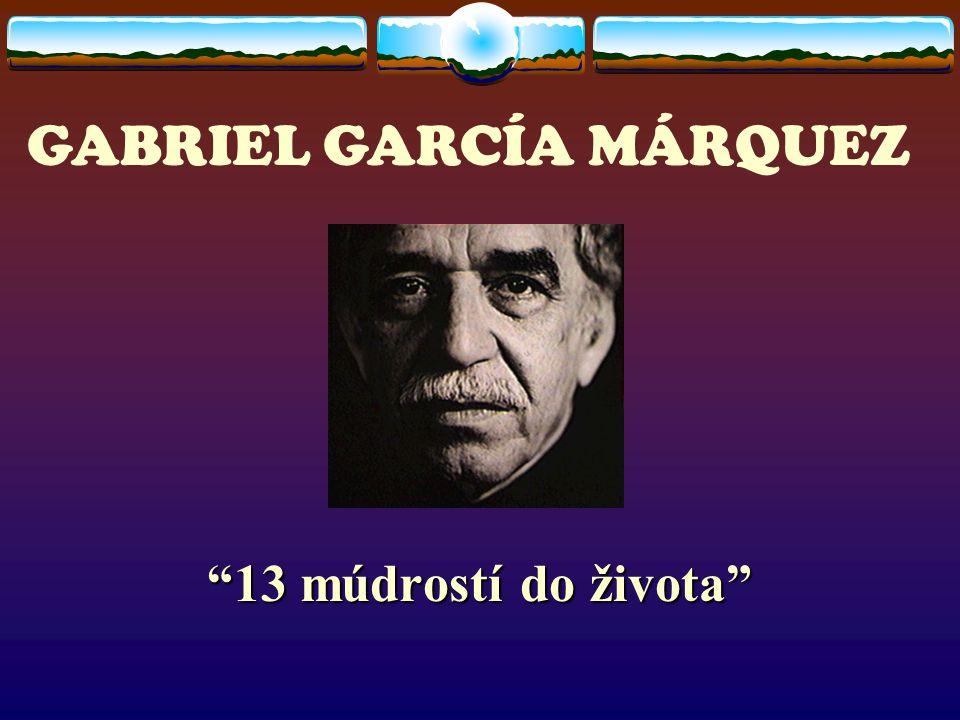 "GABRIEL GARCÍA MÁRQUEZ ""13 múdrostí do života"""