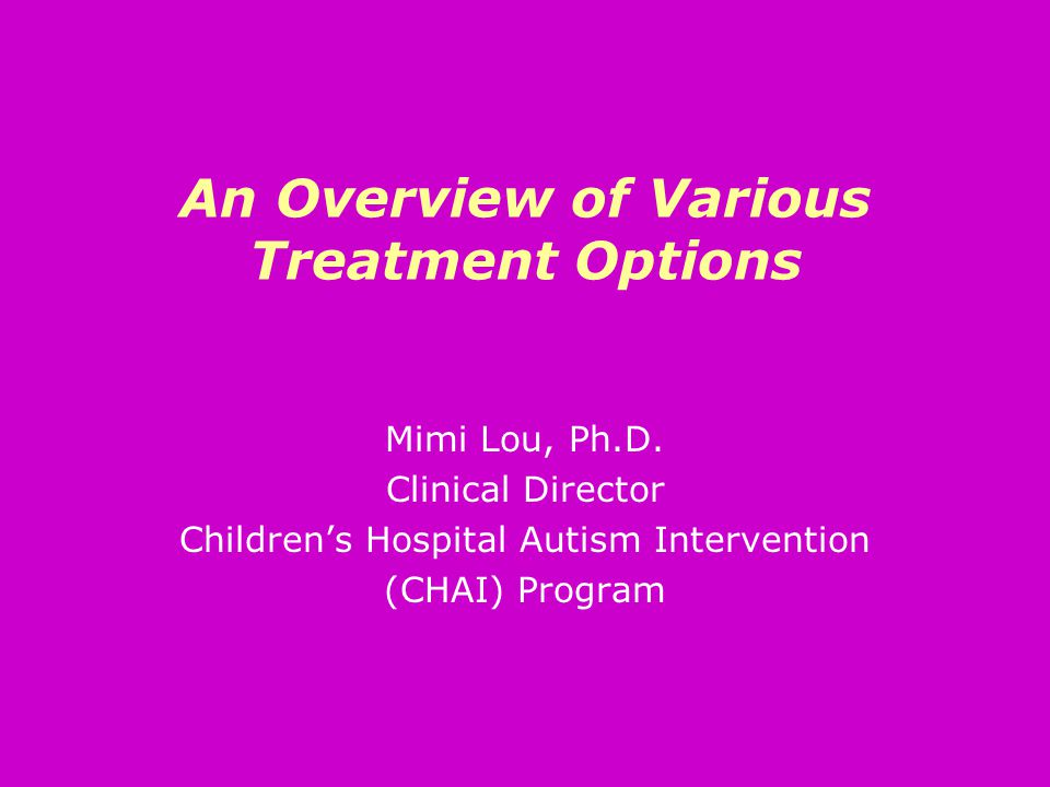 An Overview of Various Treatment Options Mimi Lou, Ph.D.