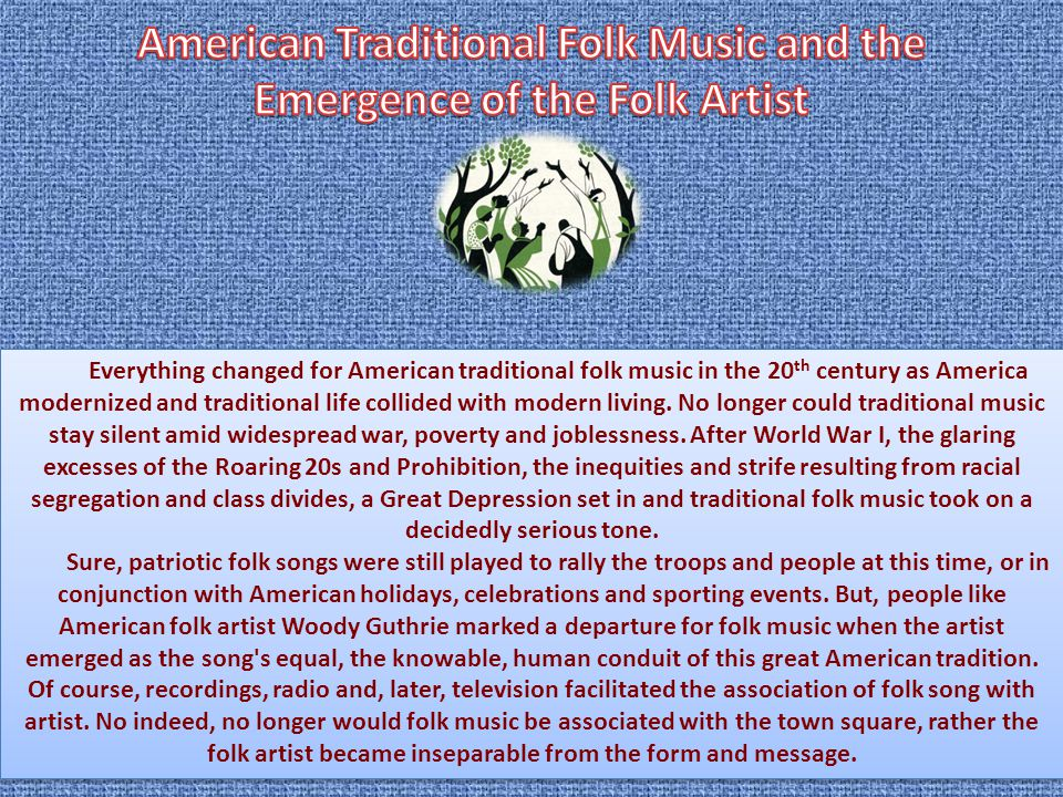 Everything changed for American traditional folk music in the 20 th century as America modernized and traditional life collided with modern living.