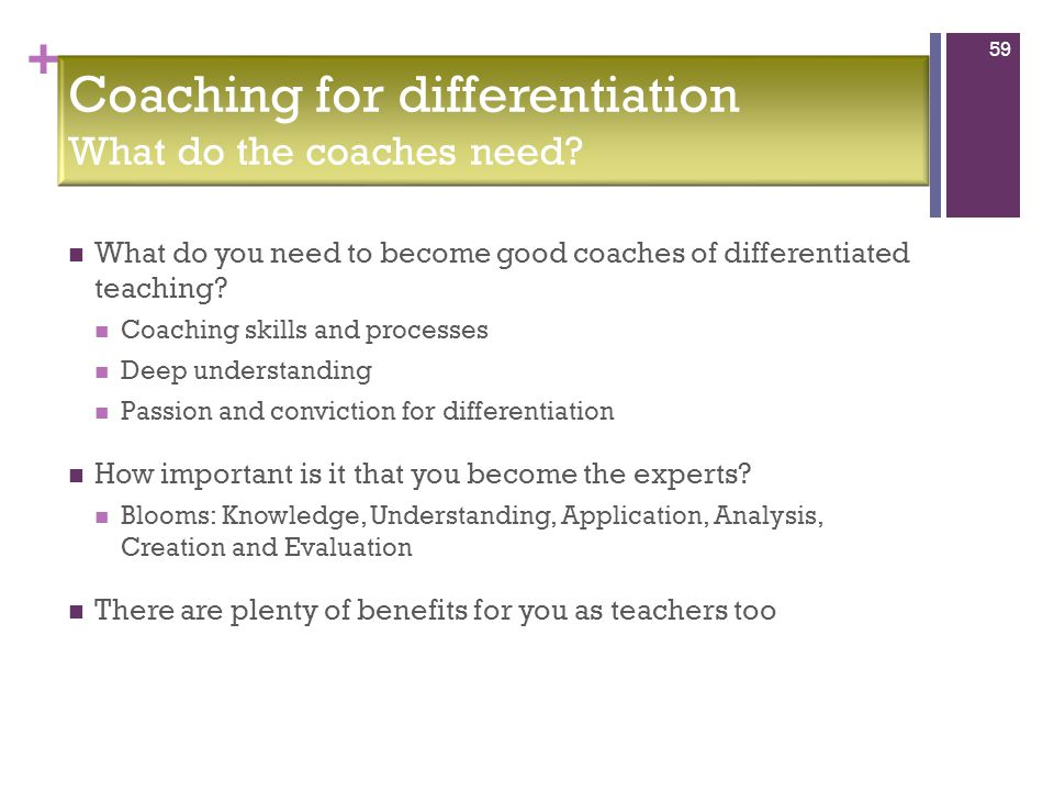+ What do you need to become good coaches of differentiated teaching.