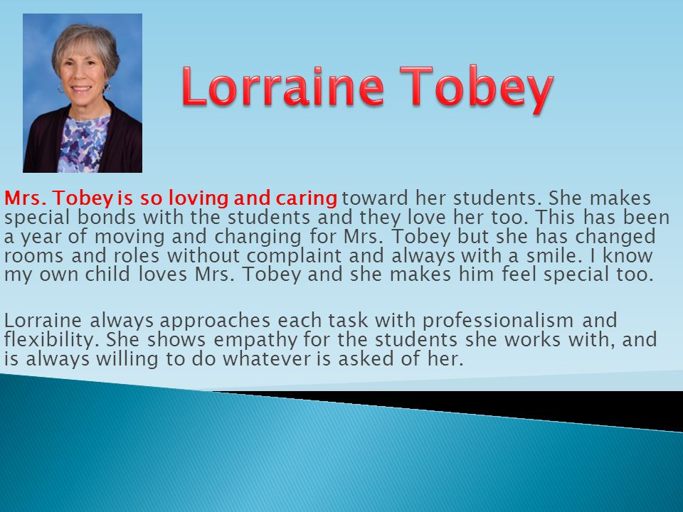 Mrs.Tobey is so loving and caring toward her students.